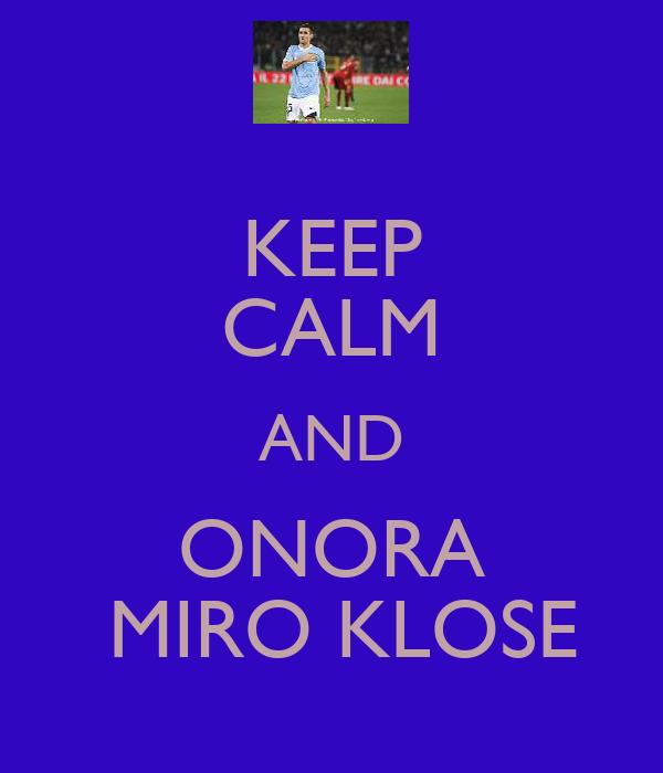 KEEP CALM AND ONORA  MIRO KLOSE