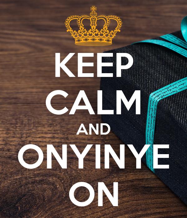 KEEP CALM AND ONYINYE ON