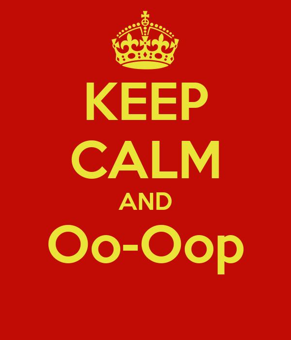 KEEP CALM AND Oo-Oop