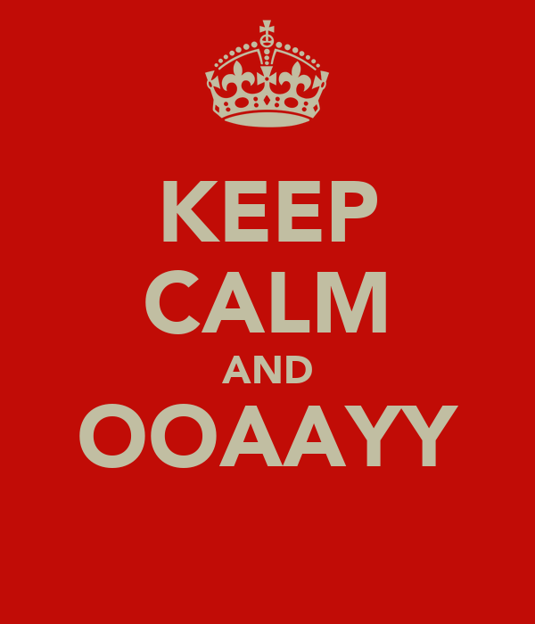 KEEP CALM AND OOAAYY