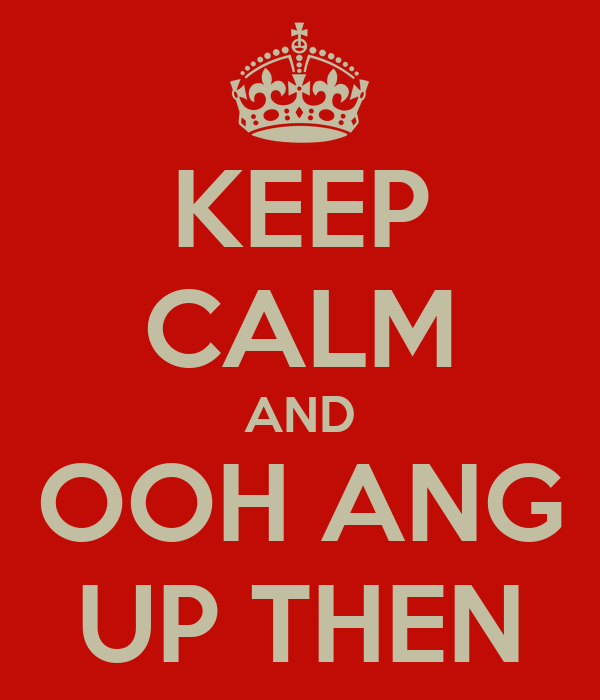 KEEP CALM AND OOH ANG UP THEN