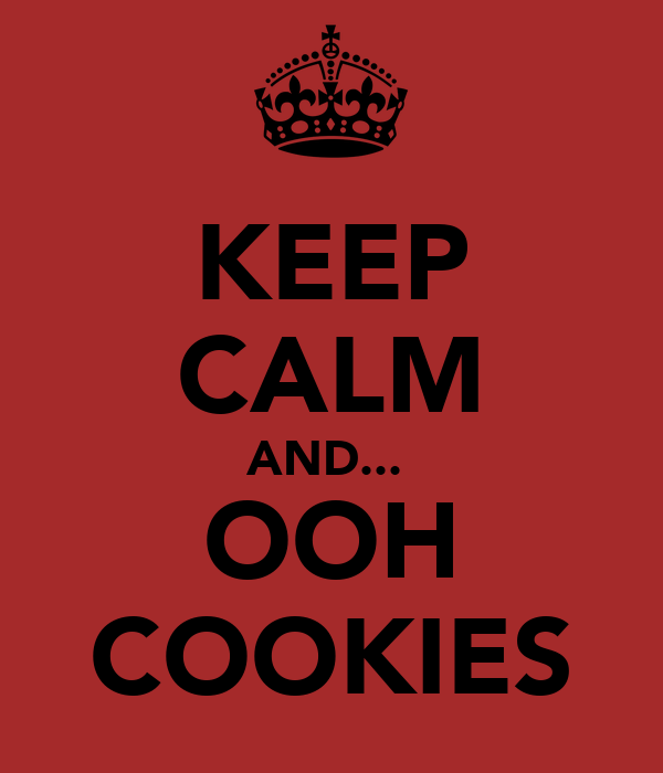 KEEP CALM AND...  OOH COOKIES