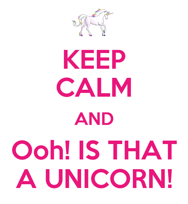 KEEP CALM AND Ooh! IS THAT A UNICORN!