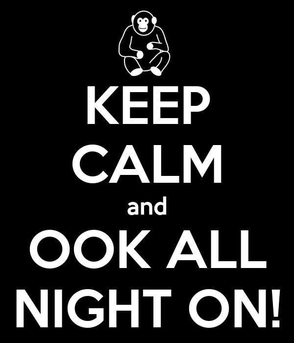 KEEP CALM and OOK ALL NIGHT ON!
