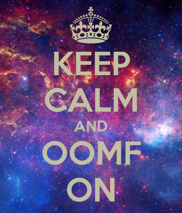 KEEP CALM AND OOMF ON