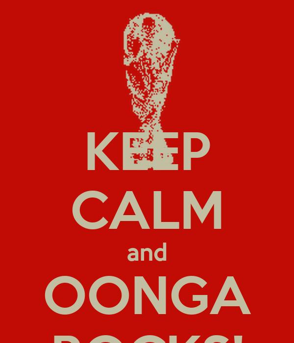 KEEP CALM and OONGA ROCKS!