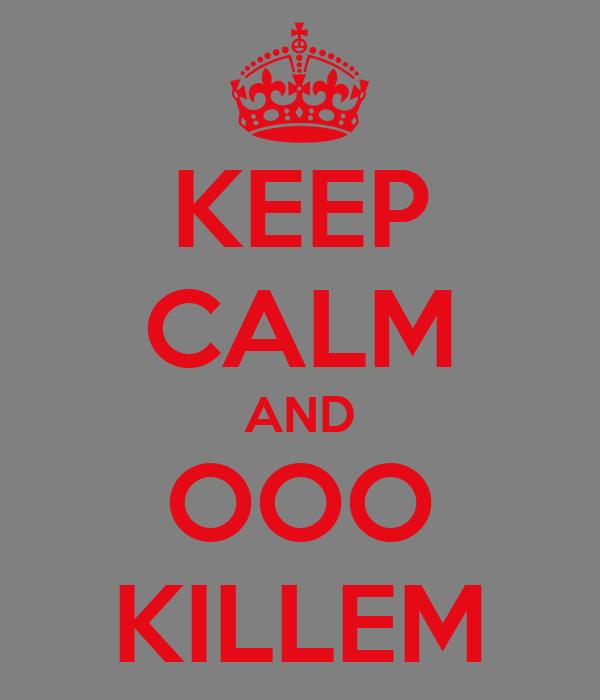 KEEP CALM AND OOO KILLEM