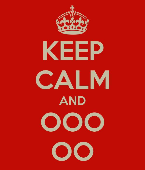 KEEP CALM AND OOO OO