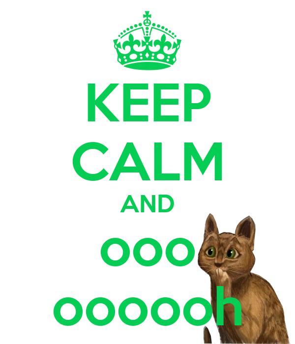 KEEP CALM AND ooo oooooh