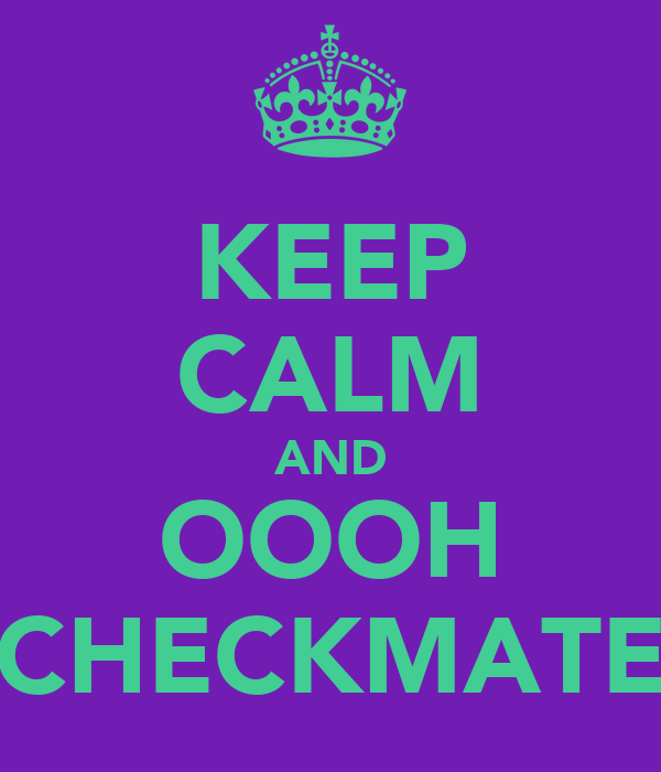 KEEP CALM AND OOOH CHECKMATE