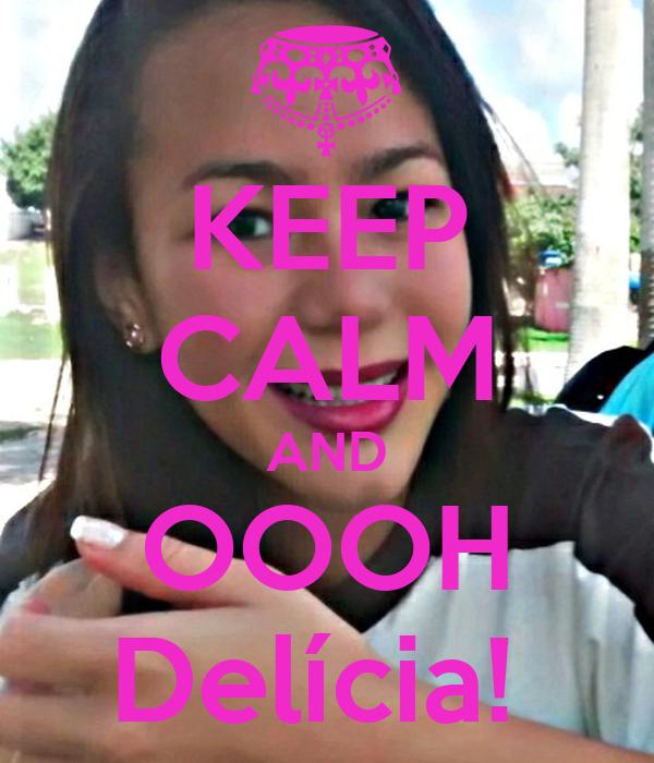 KEEP CALM AND OOOH Delícia!