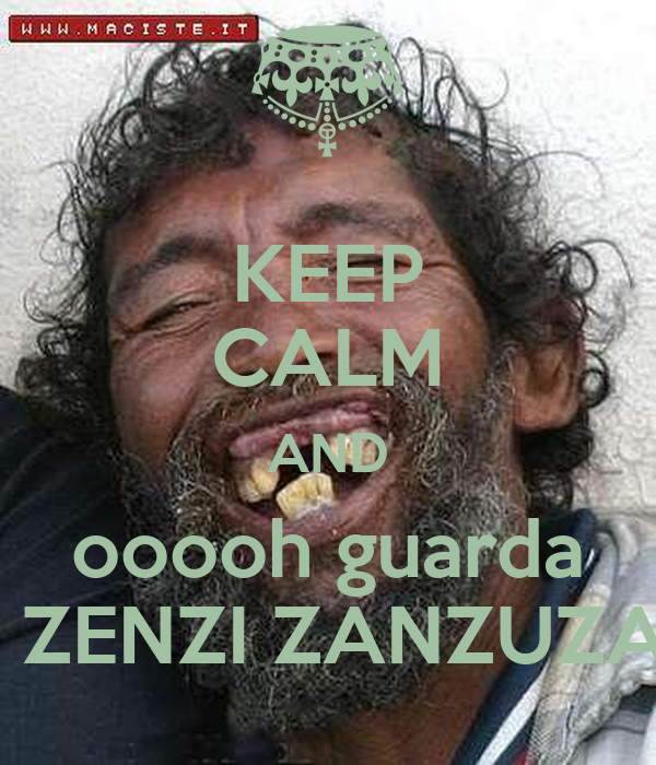 KEEP CALM AND ooooh guarda c'è ZENZI ZANZUZAZI!