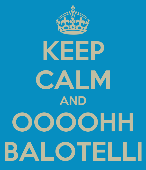 KEEP CALM AND OOOOHH BALOTELLI