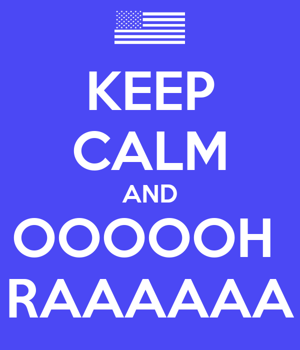 KEEP CALM AND OOOOOH  RAAAAAA