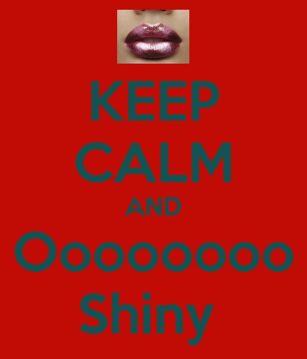 KEEP CALM AND Oooooooo Shiny