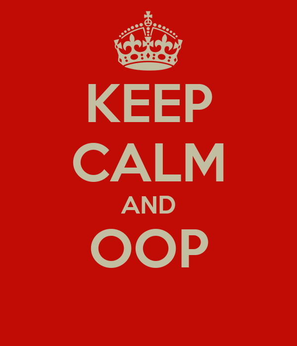 KEEP CALM AND OOP
