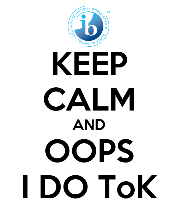 KEEP CALM AND OOPS I DO ToK