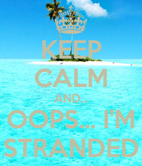 KEEP CALM AND... OOPS... I'M STRANDED