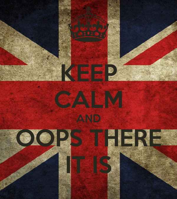 KEEP CALM AND OOPS THERE IT IS