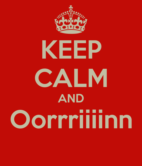 KEEP CALM AND Oorrriiiinn
