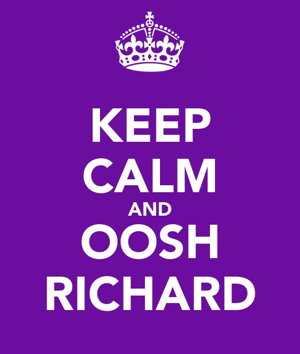 KEEP CALM AND OOSH RICHARD
