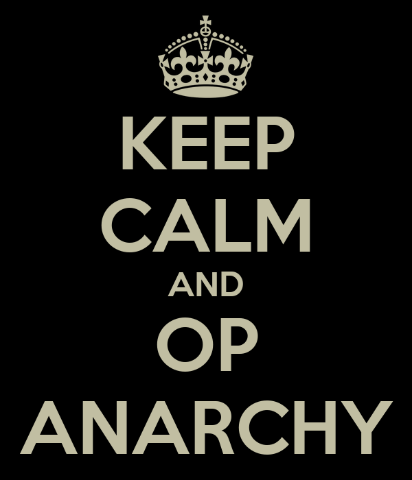 KEEP CALM AND OP ANARCHY