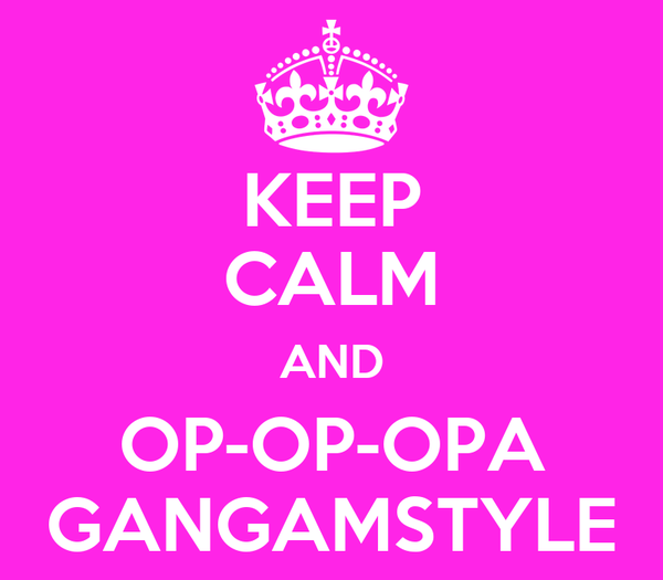 KEEP CALM AND OP-OP-OPA GANGAMSTYLE
