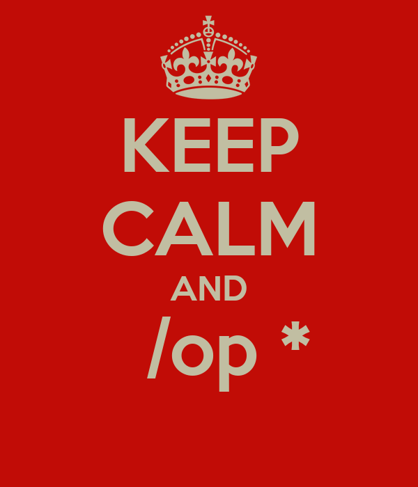 KEEP CALM AND   /op *