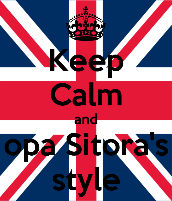 Keep Calm and opa Sitora's style