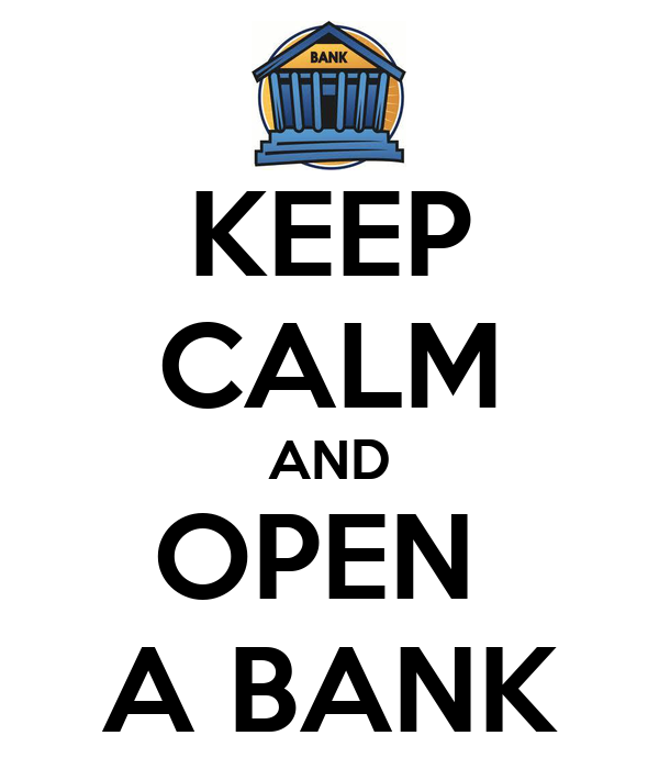 KEEP CALM AND OPEN  A BANK
