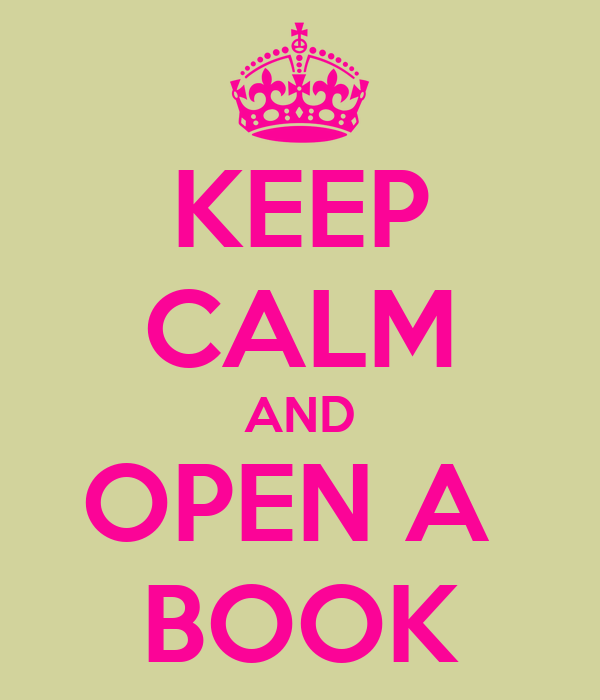 KEEP CALM AND OPEN A  BOOK
