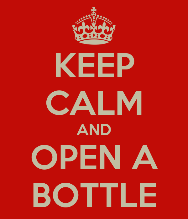 KEEP CALM AND OPEN A BOTTLE