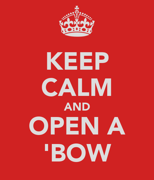 KEEP CALM AND OPEN A 'BOW