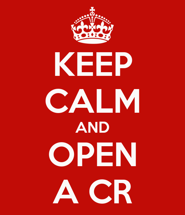 KEEP CALM AND OPEN A CR