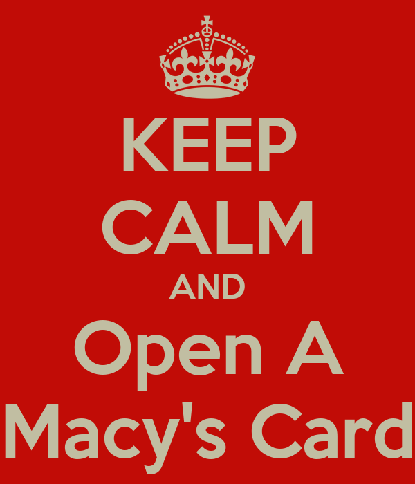 KEEP CALM AND Open A Macy's Card
