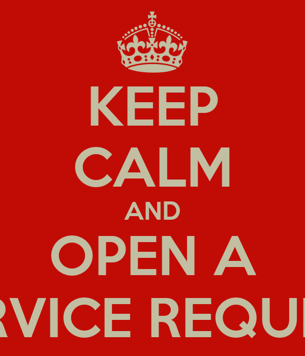 KEEP CALM AND OPEN A SERVICE REQUEST