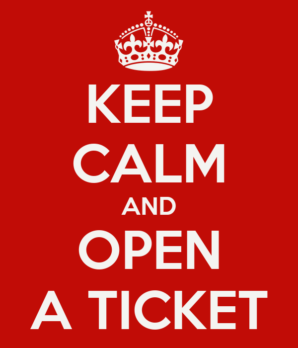KEEP CALM AND OPEN A TICKET