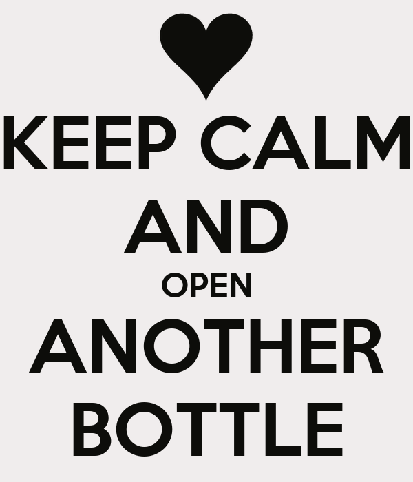 KEEP CALM AND OPEN ANOTHER BOTTLE