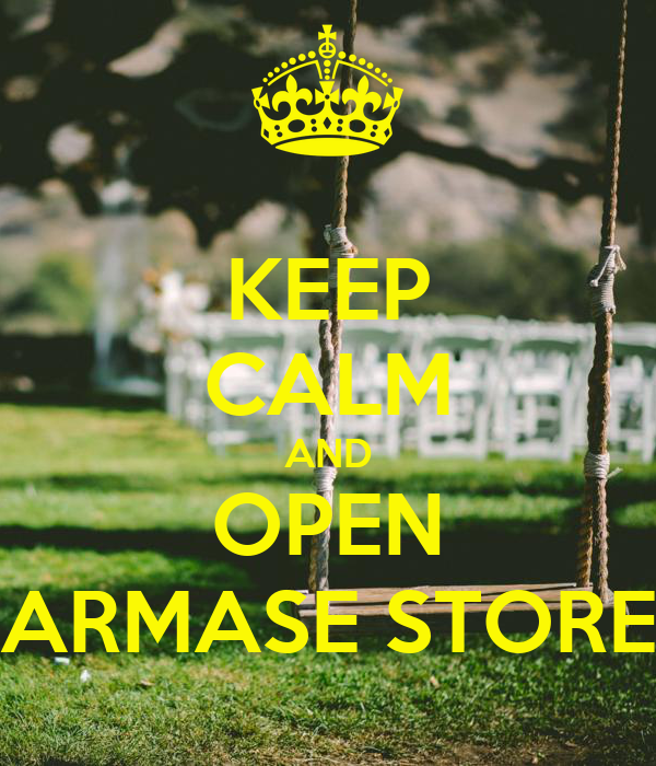 KEEP CALM AND OPEN ARMASE STORE