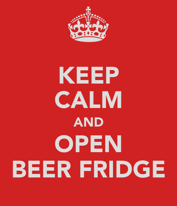 KEEP CALM AND OPEN BEER FRIDGE