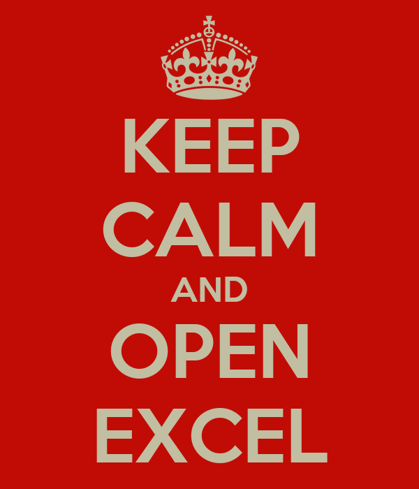 KEEP CALM AND OPEN EXCEL