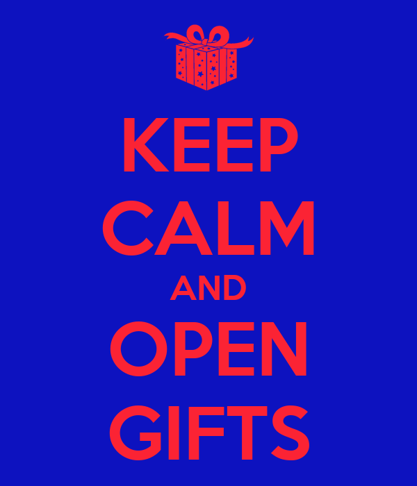 KEEP CALM AND OPEN GIFTS