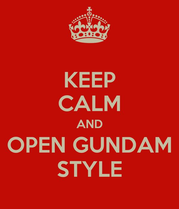 KEEP CALM AND OPEN GUNDAM STYLE