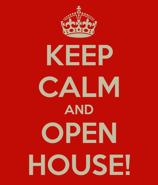 KEEP CALM AND OPEN HOUSE!