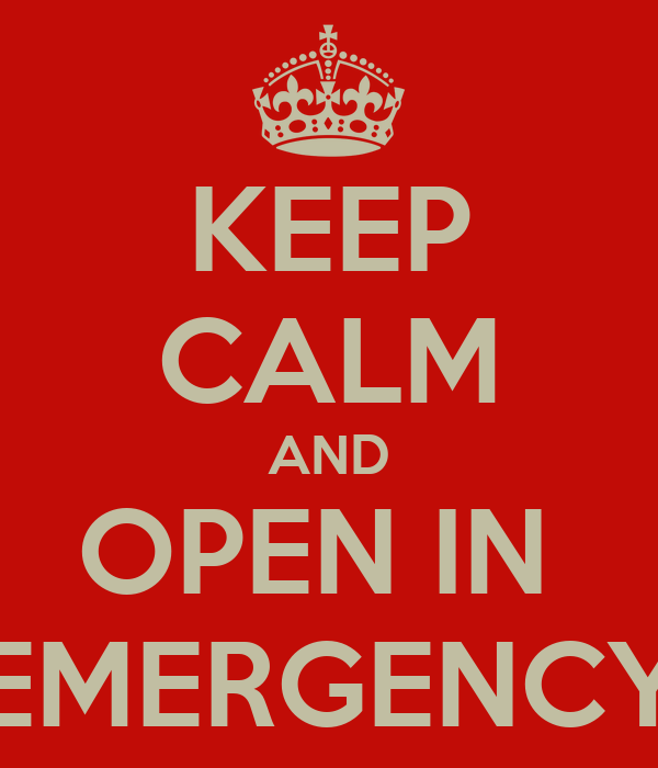 KEEP CALM AND OPEN IN  EMERGENCY