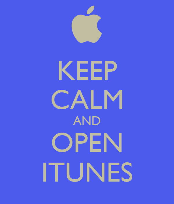 KEEP CALM AND OPEN ITUNES