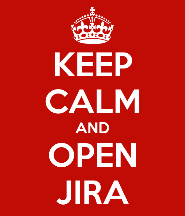 KEEP CALM AND OPEN JIRA