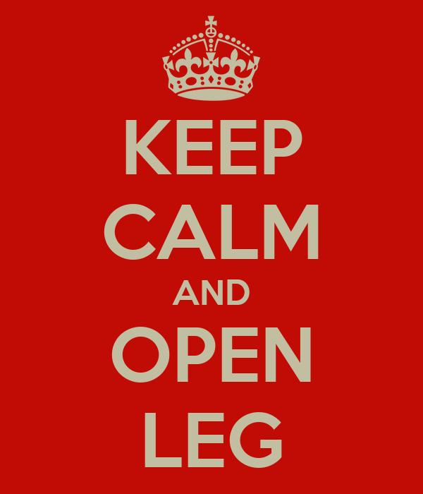 KEEP CALM AND OPEN LEG