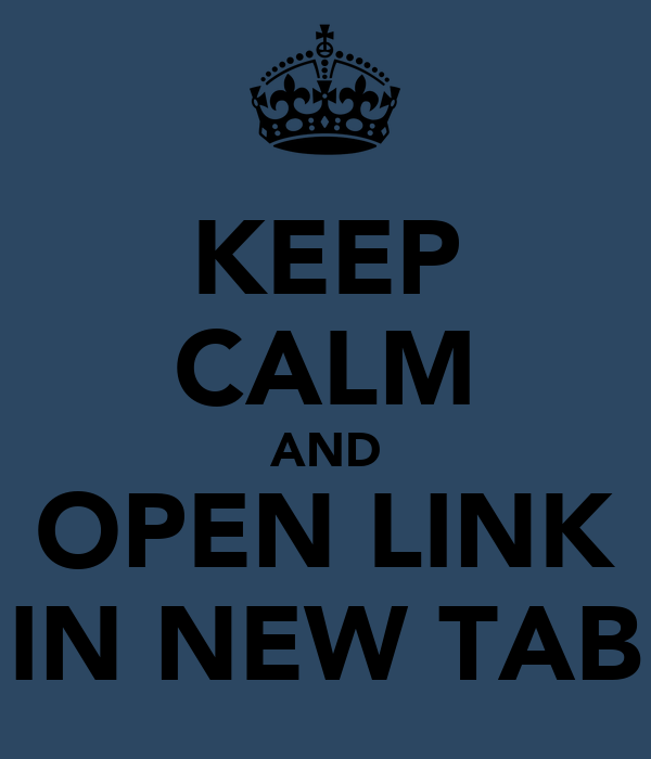 KEEP CALM AND OPEN LINK IN NEW TAB
