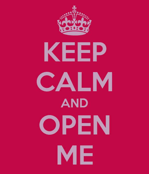 KEEP CALM AND OPEN ME